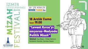 """İzmir Uluslararası Mizah Festivali 3.Gün """"Levent Kırca'yı anıyoruz – Medyada Politik Mizah"""""""