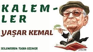 YAŞAR KEMAL- KALEMLER