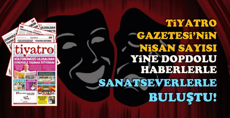 Tiyatro Gazetesi'nin 121. sayısı yine dopdolu