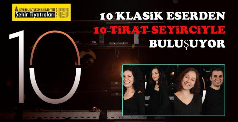 10 Klasik eserden 10 Tirat seyirciyle buluşuyor