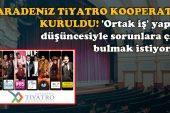 Karadeniz Tiyatro Kooperatifi kuruldu