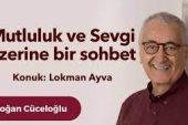 """Lokman Ayva ile """"Mutluluk ve Sevgi Üzerine Bir Sohbet"""